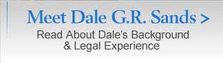 Meet Dale G.R. Sands - Read About Dale's Background & Legal Experiences